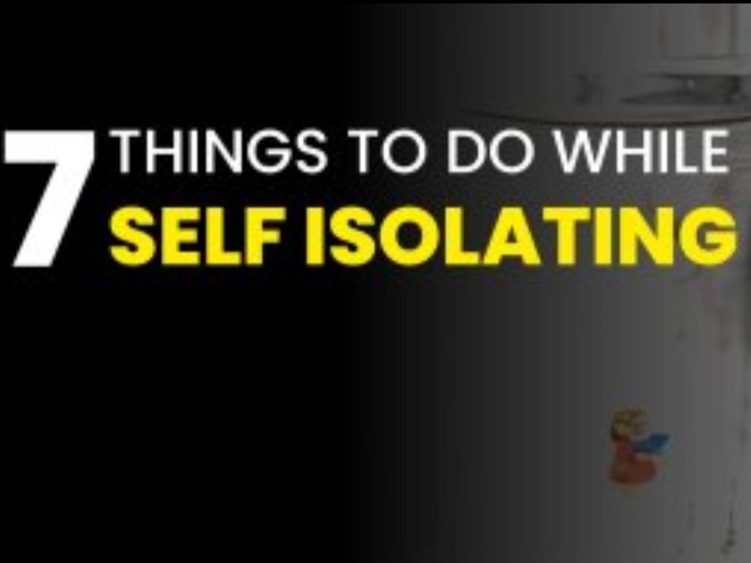 7 Things to do while self isolating!